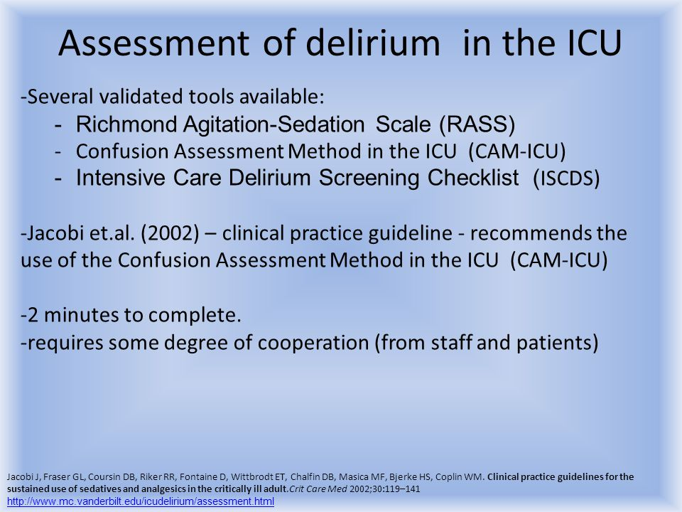 Assessment of delirium in the ICU -Several validated tools available: -Richmond Agitation-Sedation Scale (RASS) -Confusion Assessment Method in the IC
