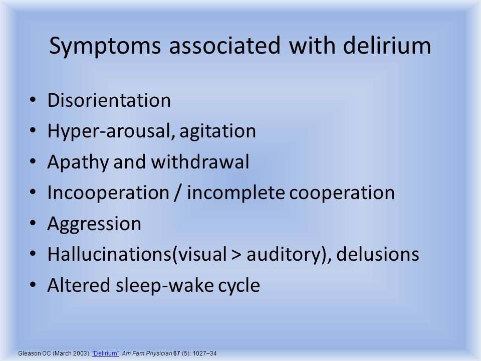 Risk factors for delirium from any cause, in the ICU Age over 65: OR 1.17 Lorazepam use: OR 1.2 Severity of illness: OR increases by 1.25 per 5pt increment of APACHE-II Morphine use: OR 1.58 Art line: OR 1.83 Hypertension: OR 1.88 Lives alone: OR 1.94 Smoking >10/day : OR 2.04 Underlying cognitive impairment: OR 2.18 Alcohol use: OR 2.03 – 3.23 No visible daylight:OR 2.39 Midazolam use: OR 2.75 Single ICU room:OR 2.89 (in comparison, open ICU bed = OR 1.43) Sedation used to induce coma : OR 3.2 Nil By Mouth: OR 3.75 No visitors:OR 3.73 Indwelling catheter: OR 5.75 NG tube: OR 7.80 Endotracheal tube or tracheostomy:OR 8.07 Sedation of any sort: OR 13.77 Use of physical restraints: OR from 11.97 to 109.0 !.