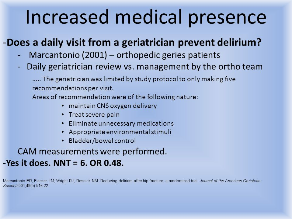 Increased medical presence -Does a daily visit from a geriatrician prevent delirium? - Marcantonio (2001) – orthopedic geries patients -Daily geriatri