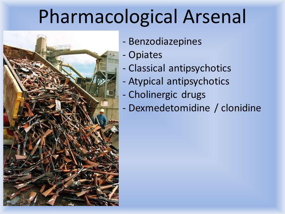 Pharmacological Arsenal - Benzodiazepines - Opiates - Classical antipsychotics - Atypical antipsychotics - Cholinergic drugs - Dexmedetomidine / cloni