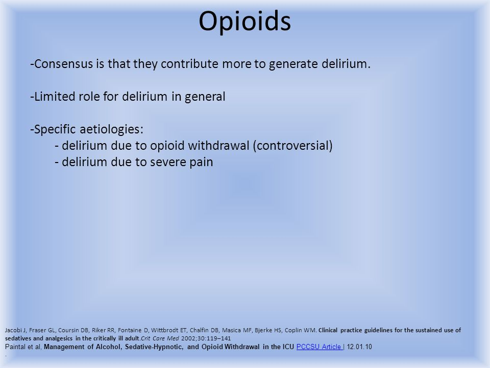 Opioids -Consensus is that they contribute more to generate delirium. -Limited role for delirium in general -Specific aetiologies: - delirium due to o