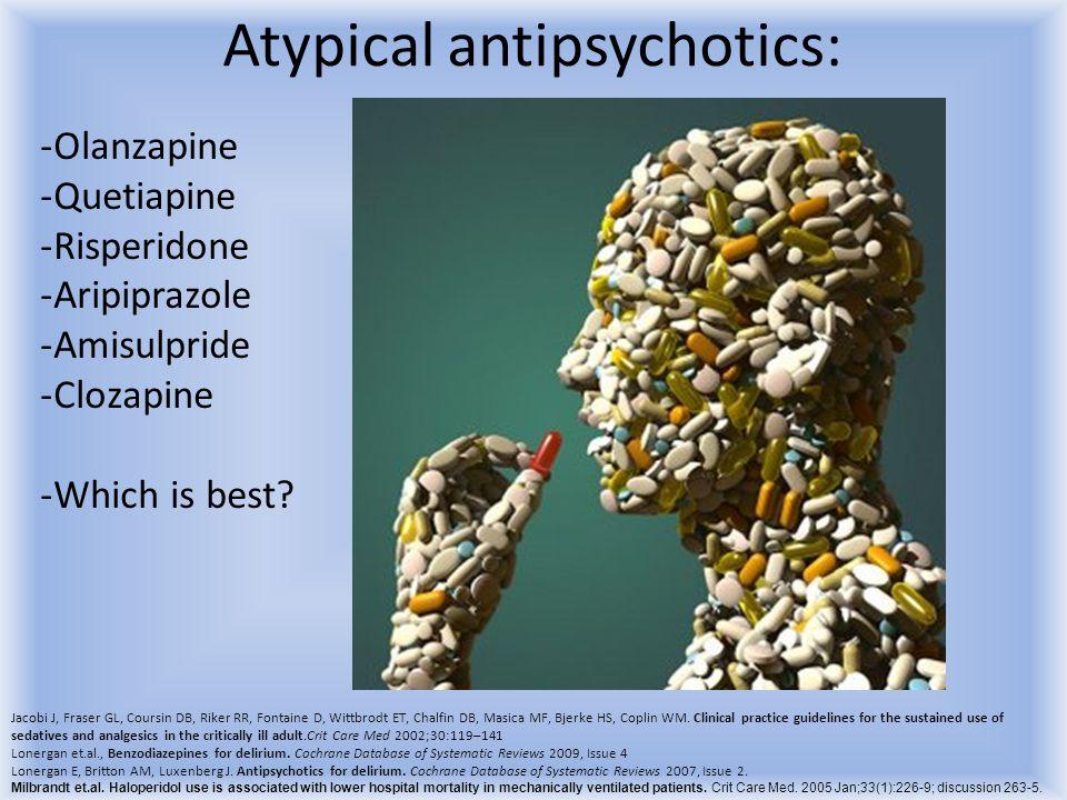 Atypical antipsychotics: -Olanzapine -Quetiapine -Risperidone -Aripiprazole -Amisulpride -Clozapine -Which is best? Jacobi J, Fraser GL, Coursin DB, R