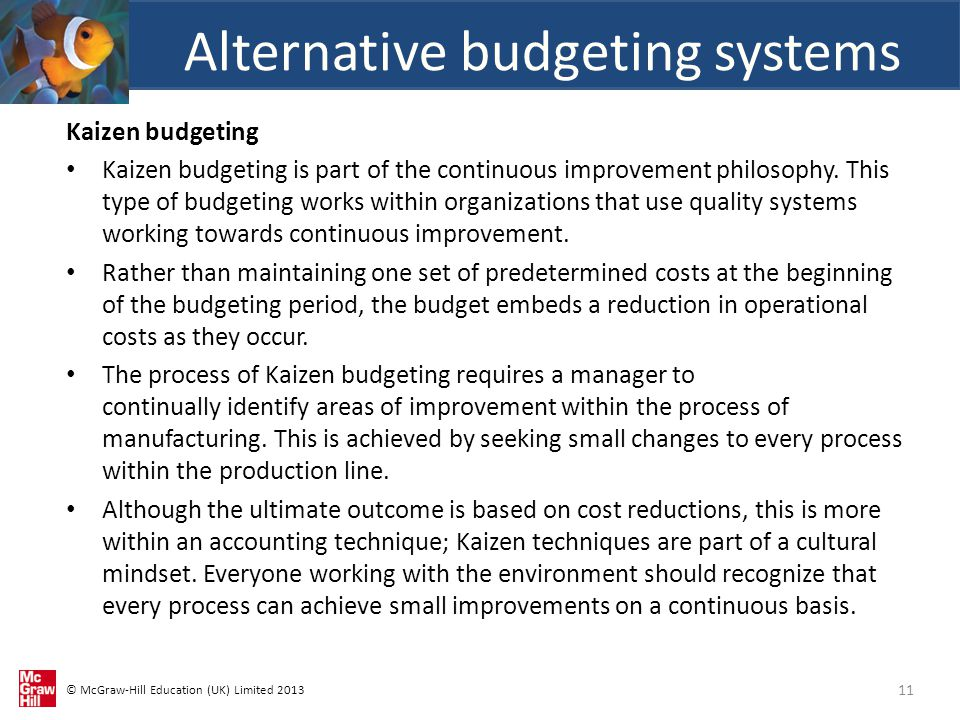 © McGraw-Hill Education (UK) Limited 2013 Kaizen budgeting Kaizen budgeting is part of the continuous improvement philosophy.