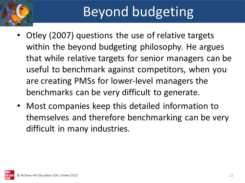 © McGraw-Hill Education (UK) Limited 2013 Otley (2007) questions the use of relative targets within the beyond budgeting philosophy.