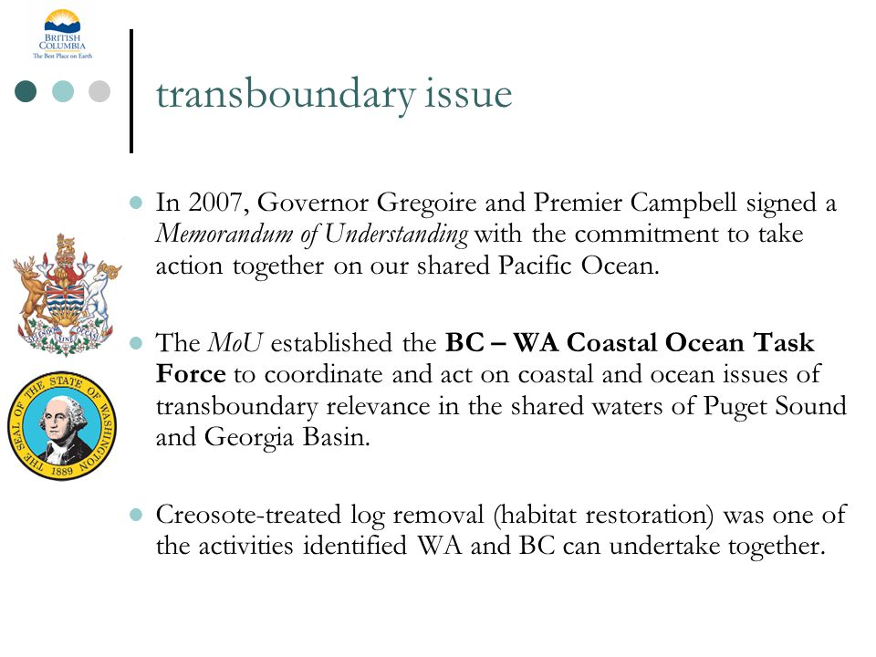 transboundary issue In 2007, Governor Gregoire and Premier Campbell signed a Memorandum of Understanding with the commitment to take action together on our shared Pacific Ocean.