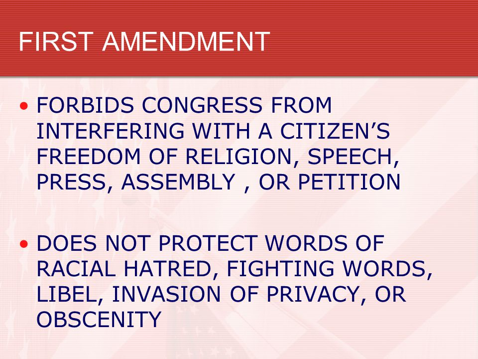 FIRST AMENDMENT FORBIDS CONGRESS FROM INTERFERING WITH A CITIZEN'S FREEDOM OF RELIGION, SPEECH, PRESS, ASSEMBLY, OR PETITION DOES NOT PROTECT WORDS OF RACIAL HATRED, FIGHTING WORDS, LIBEL, INVASION OF PRIVACY, OR OBSCENITY