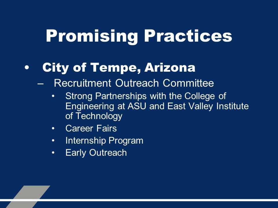 Promising Practices City of Tempe, Arizona –Recruitment Outreach Committee Strong Partnerships with the College of Engineering at ASU and East Valley
