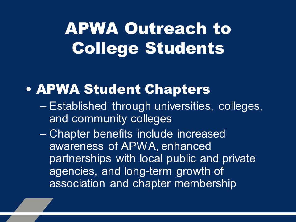 APWA Outreach to College Students APWA Student Chapters –Established through universities, colleges, and community colleges –Chapter benefits include