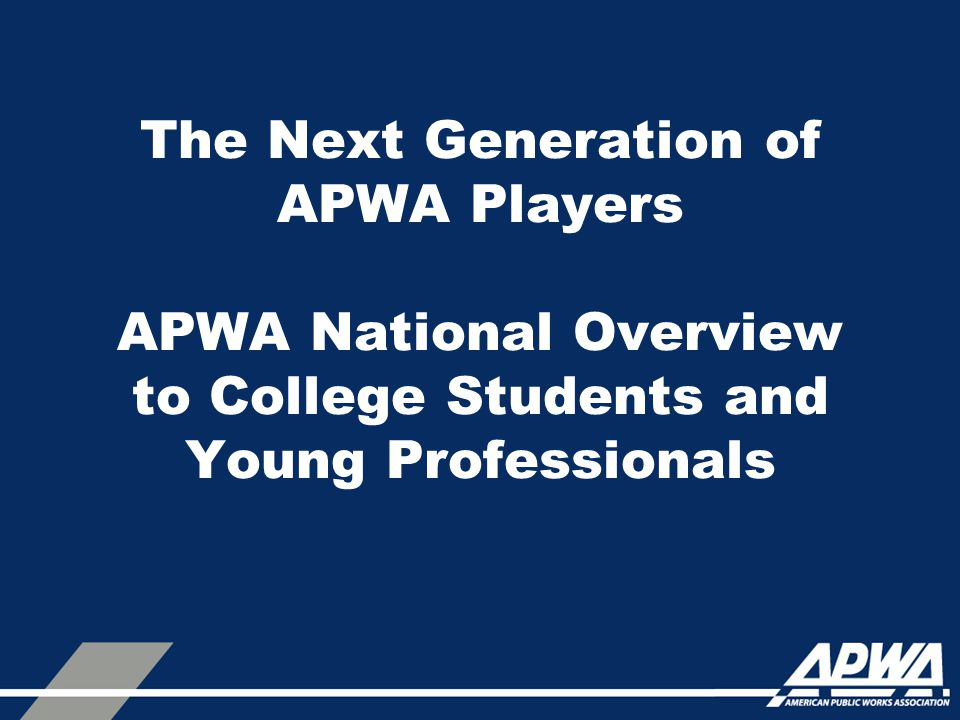 APWA Outreach to College Students APWA Student Membership –Individual and group discounted memberships (some discounted by chapters) –Same benefits as APWA members except they receive APWA Reporter electronically and they may not vote or hold office on a national level