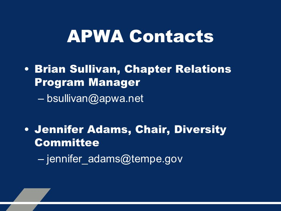 APWA Contacts Brian Sullivan, Chapter Relations Program Manager –bsullivan@apwa.net Jennifer Adams, Chair, Diversity Committee –jennifer_adams@tempe.g