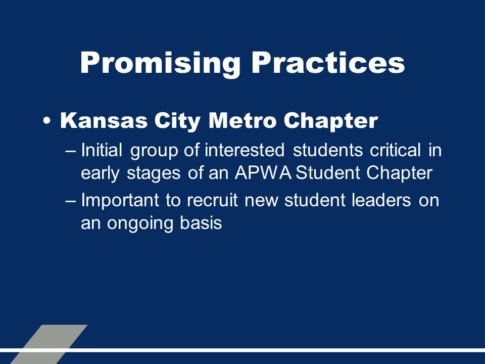 Promising Practices Kansas City Metro Chapter –Initial group of interested students critical in early stages of an APWA Student Chapter –Important to