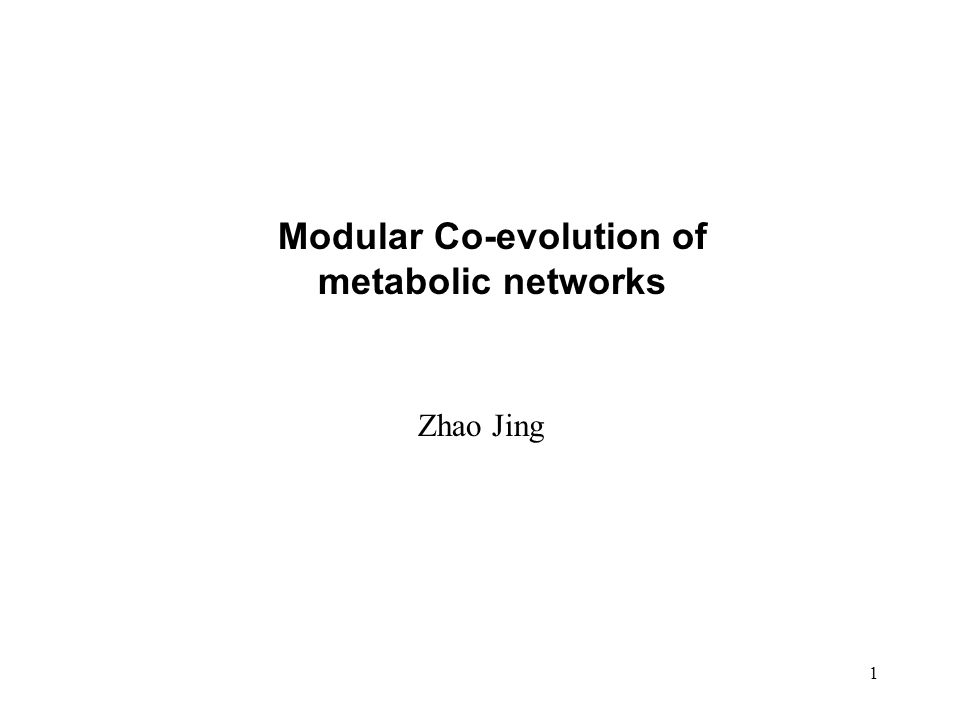 1 Modular Co-evolution of metabolic networks Zhao Jing