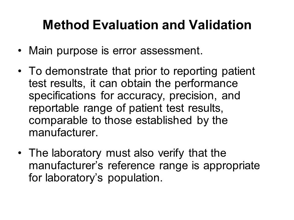 Method Evaluation and Validation Main purpose is error assessment. To demonstrate that prior to reporting patient test results, it can obtain the perf