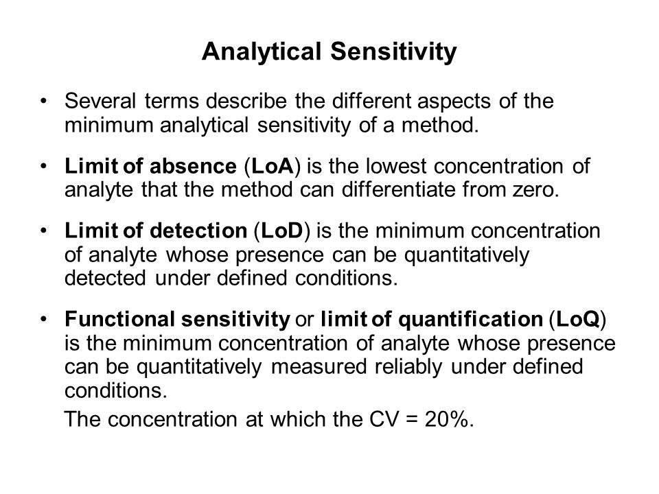 Analytical Sensitivity Several terms describe the different aspects of the minimum analytical sensitivity of a method. Limit of absence (LoA) is the l