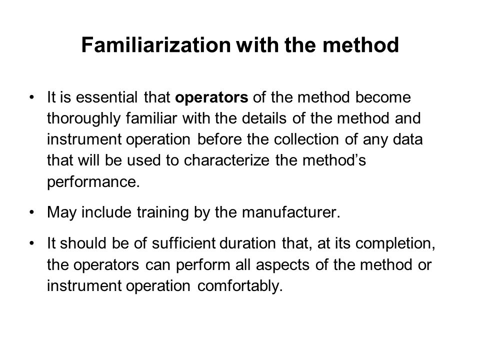 Familiarization with the method It is essential that operators of the method become thoroughly familiar with the details of the method and instrument