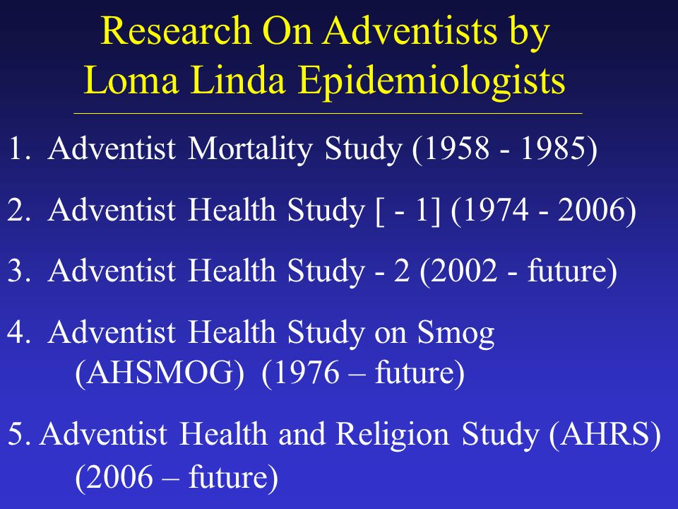 Research On Adventists by Loma Linda Epidemiologists 1.