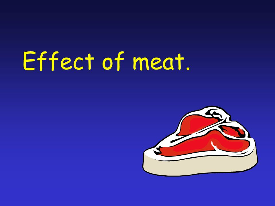 Effect of meat.