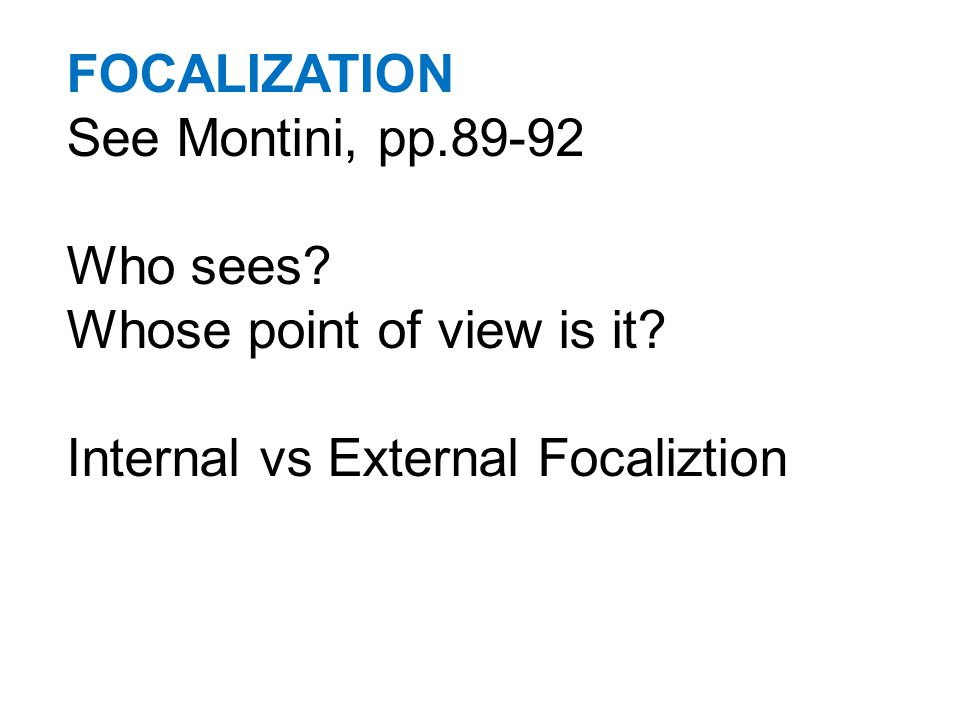 FOCALIZATION See Montini, pp.89-92 Who sees. Whose point of view is it.