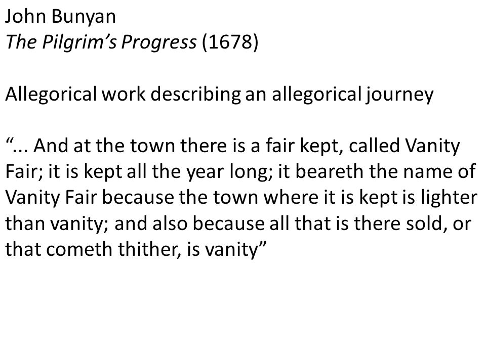 John Bunyan The Pilgrim's Progress (1678) Allegorical work describing an allegorical journey ...