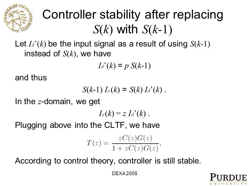 DEXA 2005 Controller stability after replacing S(k) with S(k-1) Let I d '(k) be the input signal as a result of using S(k-1) instead of S(k), we have
