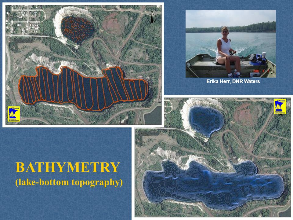 BATHYMETRY (lake-bottom topography) Erika Herr, DNR Waters