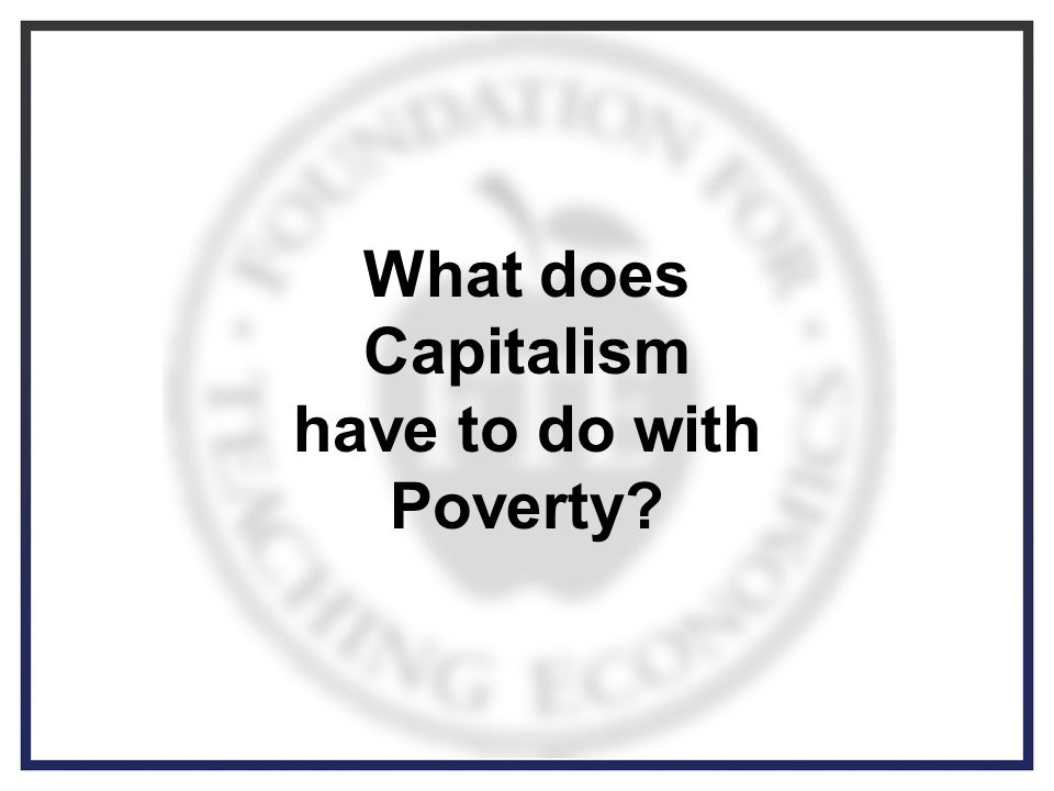 What does Capitalism have to do with Poverty
