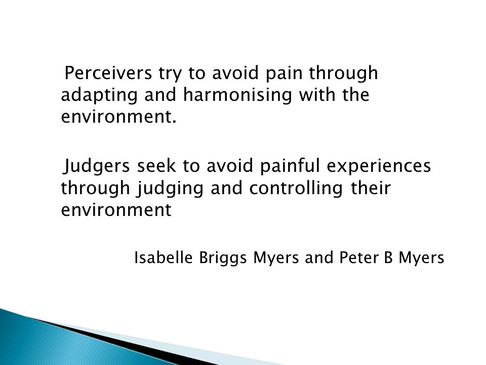 Perceivers try to avoid pain through adapting and harmonising with the environment.
