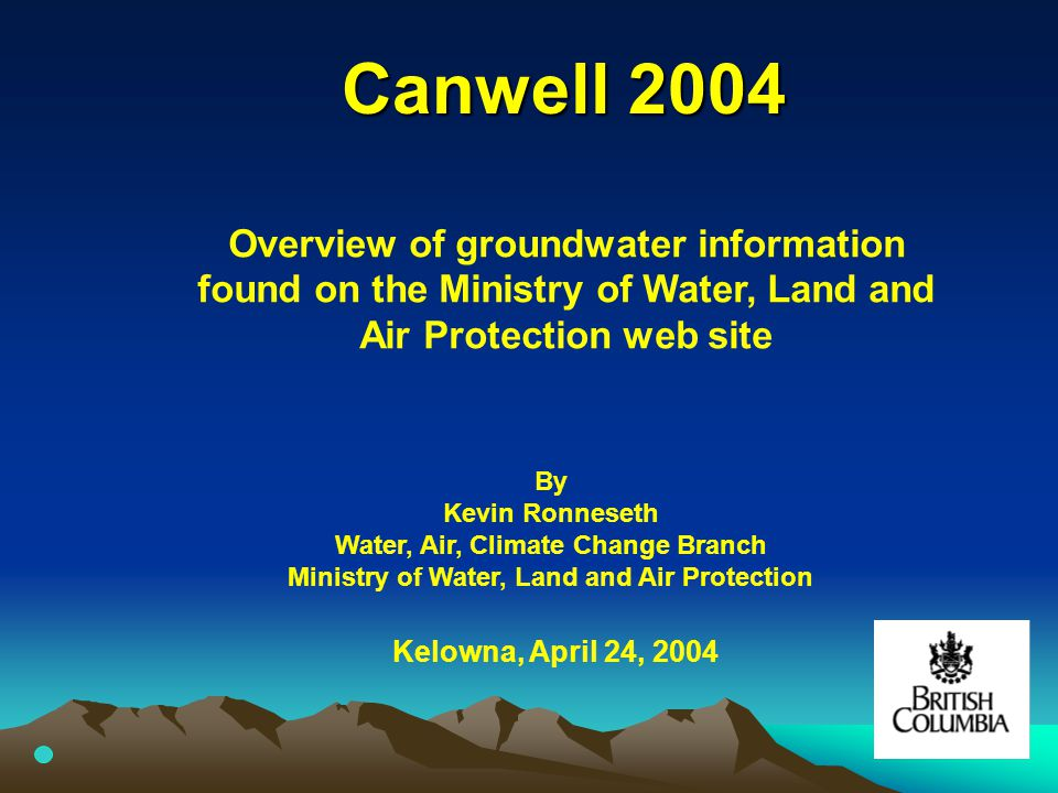 Outline BC's groundwater web site Water well data (and data entry) Groundwater reference library Observation Well and Ambient Groundwater Quality Monitoring networks Fact Sheets Aquifers and the Internet Mapping Application