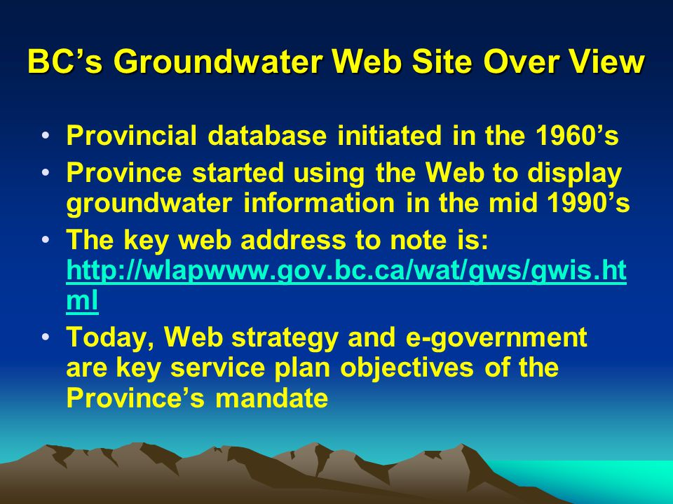 Summary The provincial web sites will increasingly become a valuable source for more groundwater information; More of the existing groundwater data will become groundwater information and posted on the provincial web sites; The provincial web sites are to become more user friendly.