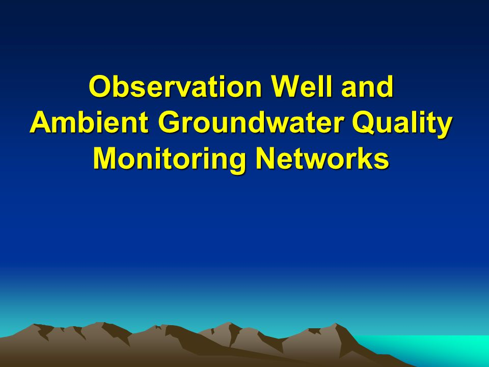 Observation Well and Ambient Groundwater Quality Monitoring Networks