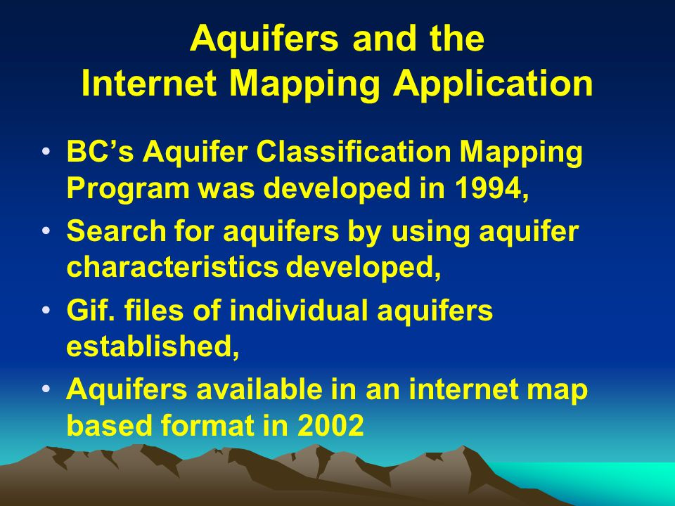 Aquifers and the Internet Mapping Application BC's Aquifer Classification Mapping Program was developed in 1994, Search for aquifers by using aquifer