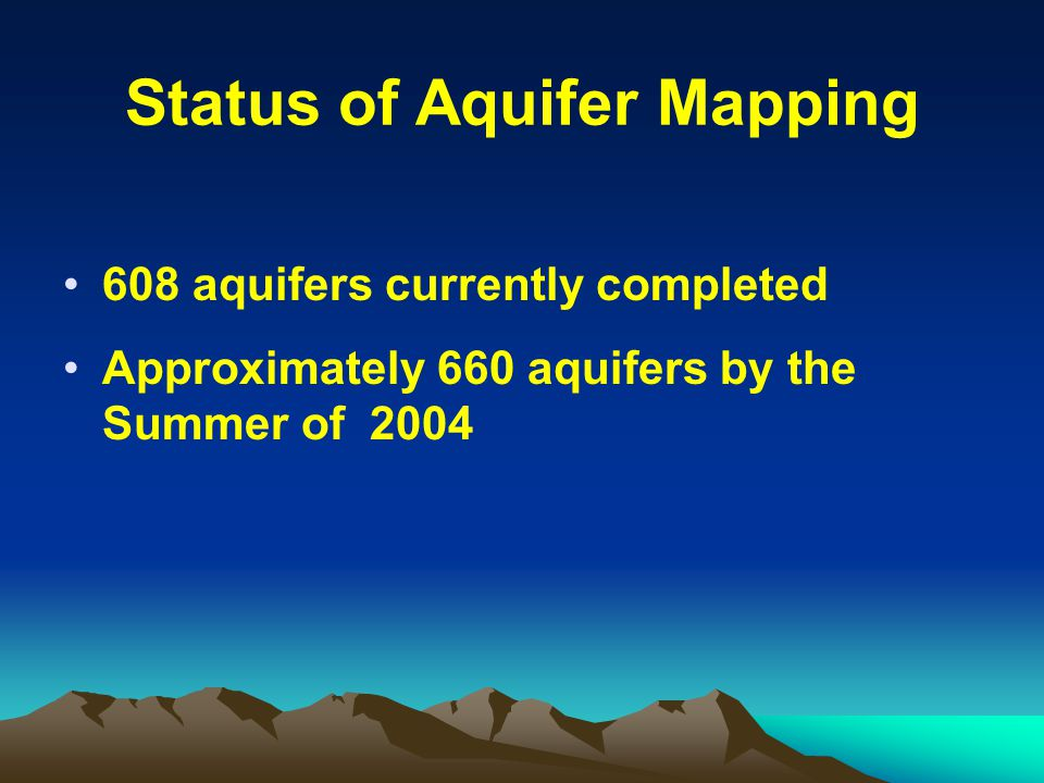 Status of Aquifer Mapping 608 aquifers currently completed Approximately 660 aquifers by the Summer of 2004