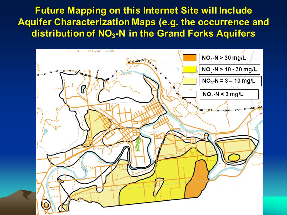 Future Mapping on this Internet Site will Include Aquifer Characterization Maps (e.g. the occurrence and distribution of NO 3 -N in the Grand Forks Aq