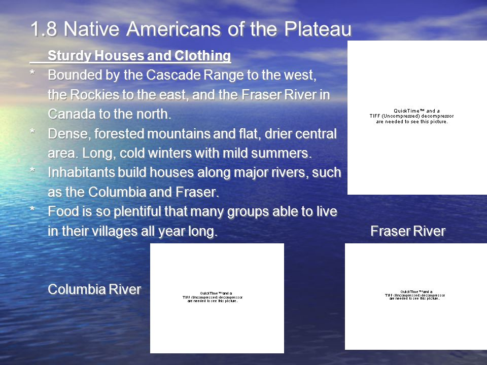 1.8 Native Americans of the Plateau Sturdy Houses and Clothing *Bounded by the Cascade Range to the west, the Rockies to the east, and the Fraser Rive