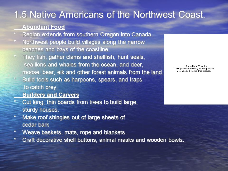 1.5 Native Americans of the Northwest Coast. Abundant Food *Region extends from southern Oregon into Canada. *Northwest people build villages along th