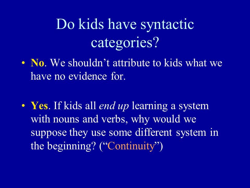 Do kids have syntactic categories. No.