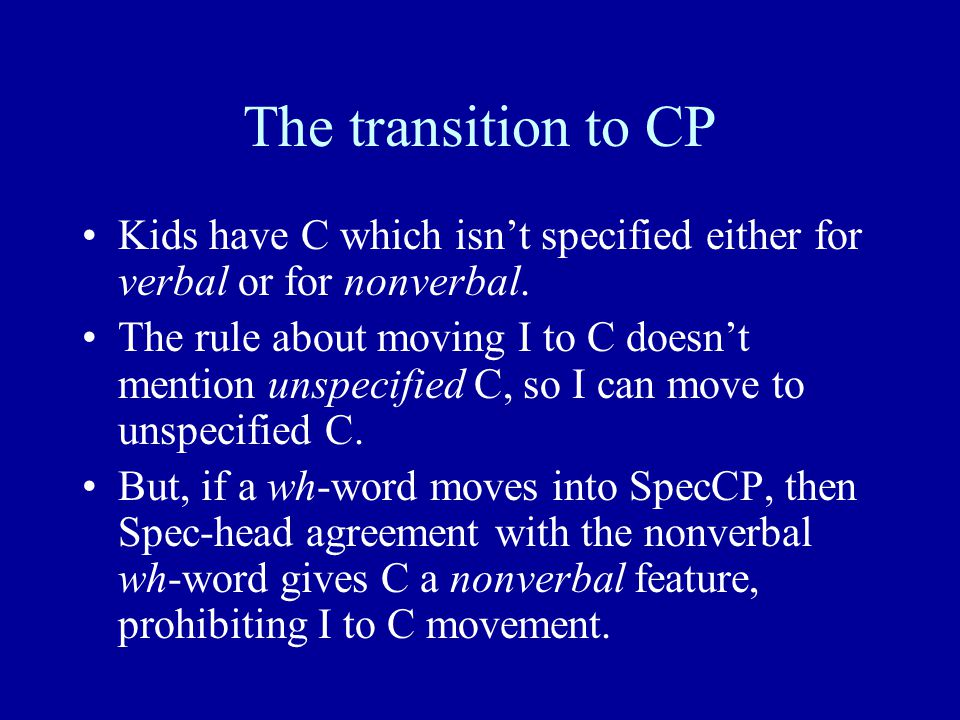 The transition to CP Kids have C which isn't specified either for verbal or for nonverbal. The rule about moving I to C doesn't mention unspecified C,