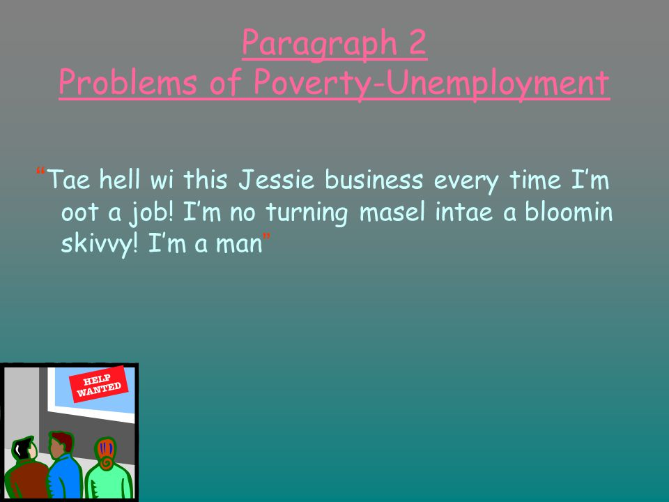 Paragraph 2 Problems of Poverty-Unemployment Tae hell wi this Jessie business every time I'm oot a job.