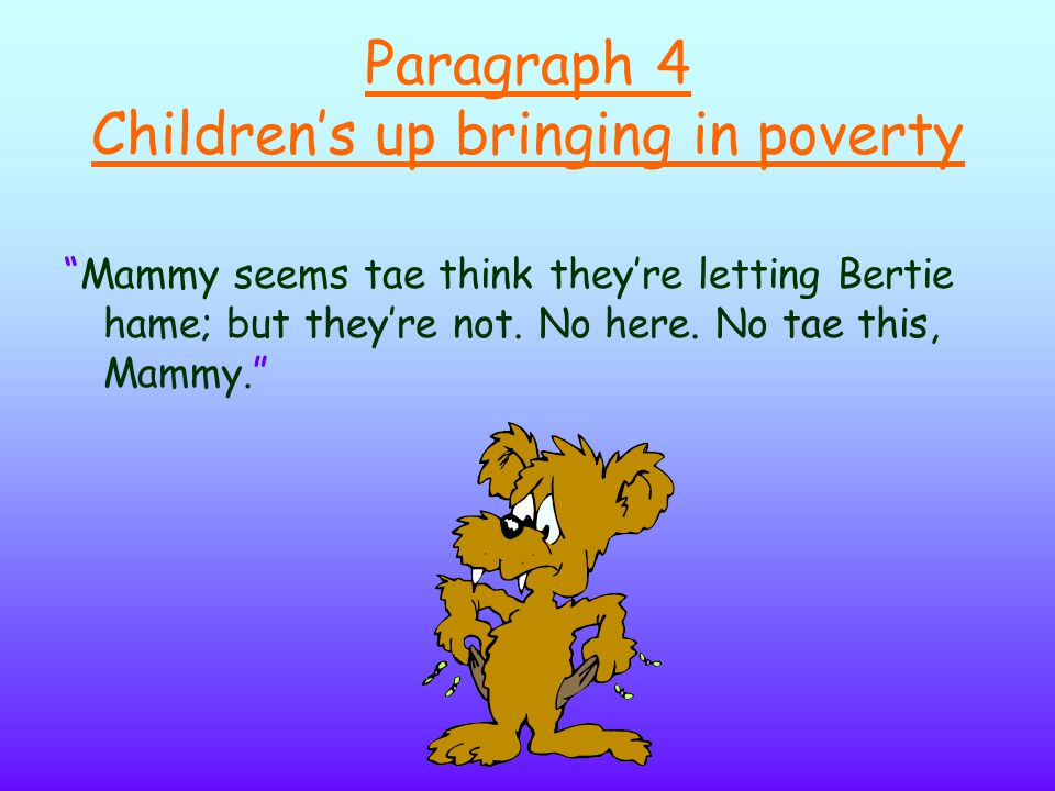 Paragraph 4 Children's up bringing in poverty Mammy seems tae think they're letting Bertie hame; but they're not.