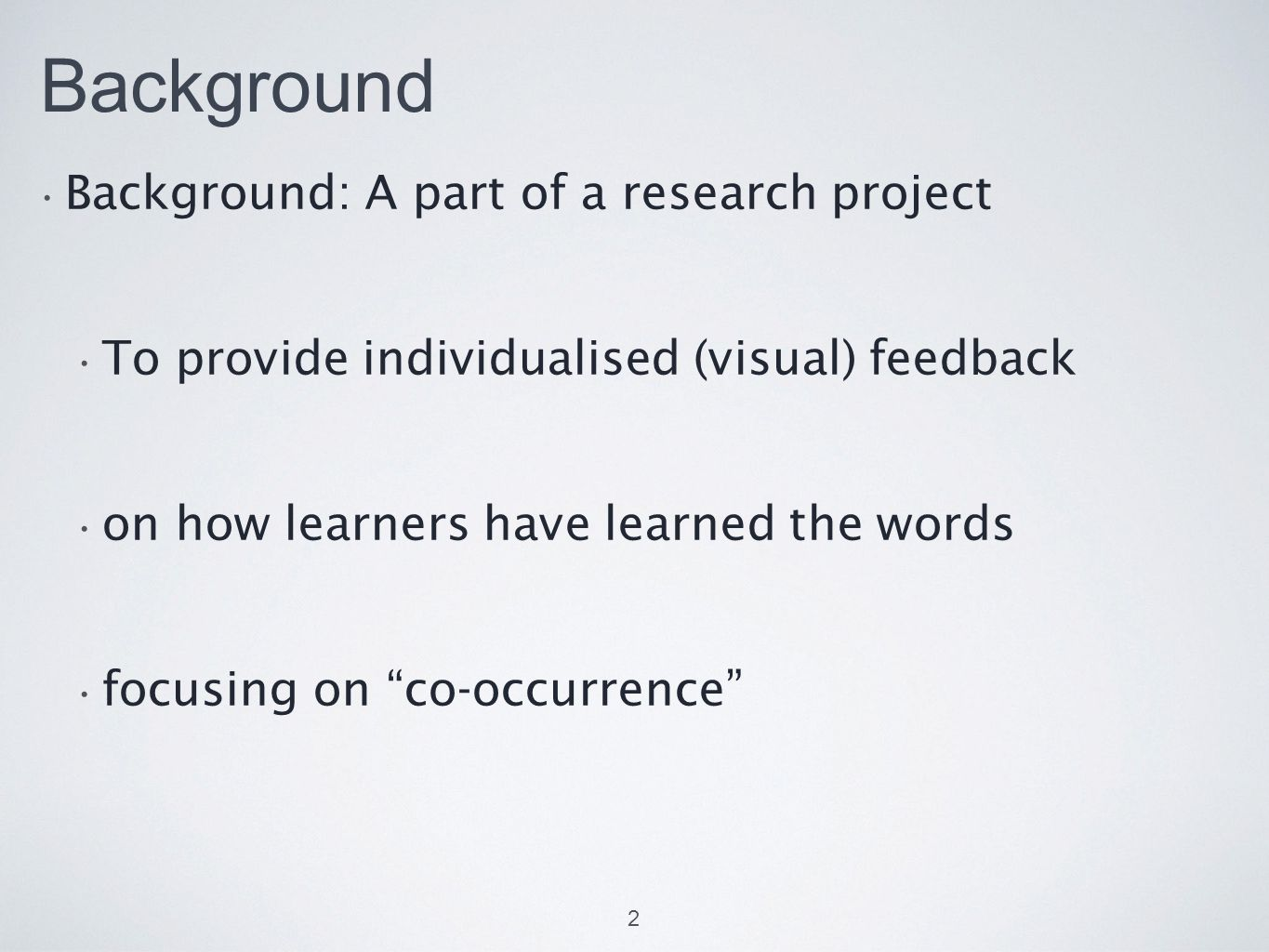 Background Background: A part of a research project To provide individualised (visual) feedback on how learners have learned the words focusing on co-occurrence 3 Aotani, Kameyama, Sugino, & Amaya (2009) Aotani, Kameyama, & Sugino (2010a) (polysemous) Adjective – Noun run – Noun acceptance of metaphorically expanded uses