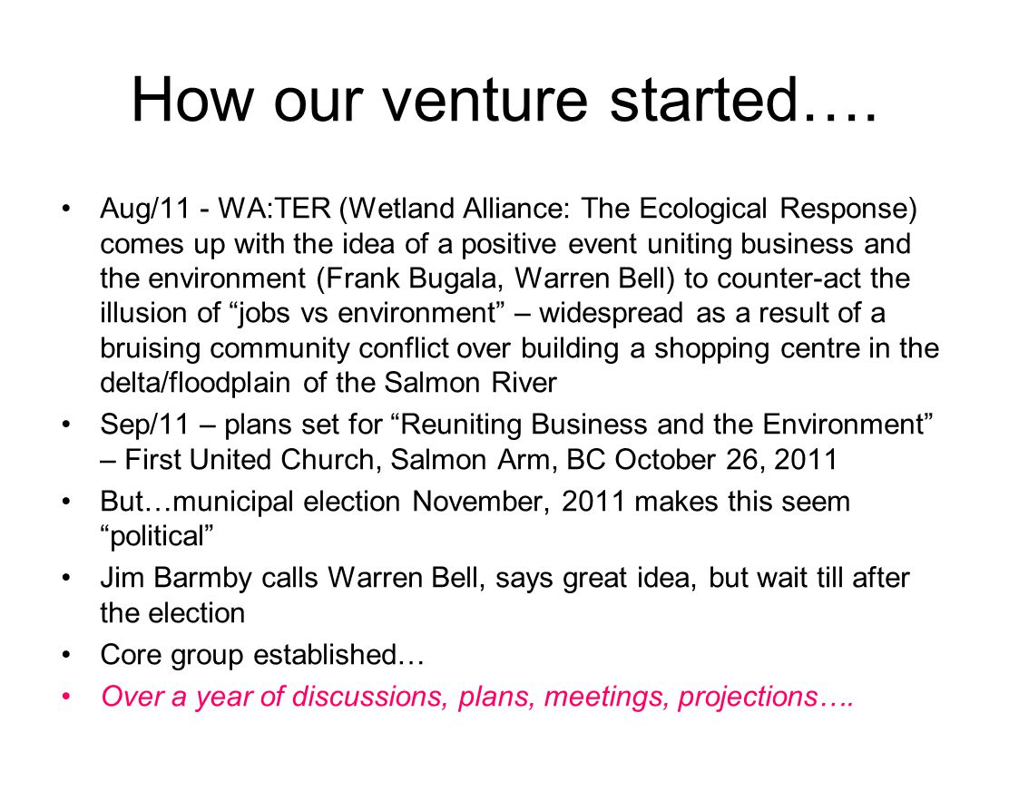 How our venture started…. Aug/11 - WA:TER (Wetland Alliance: The Ecological Response) comes up with the idea of a positive event uniting business and