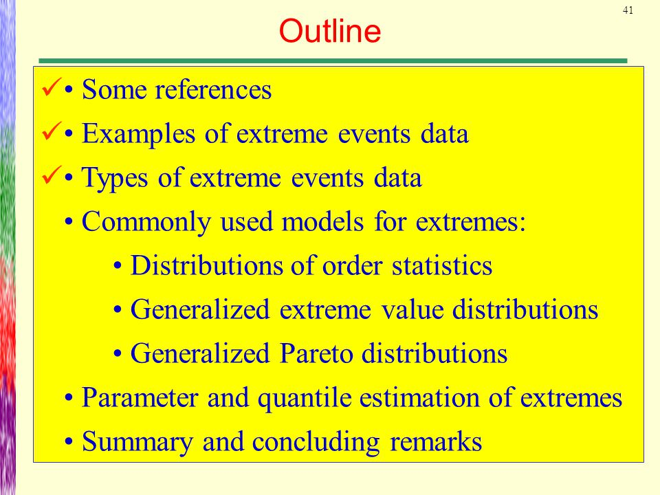 41 Outline Some references Examples of extreme events data Types of extreme events data Commonly used models for extremes: Distributions of order stat
