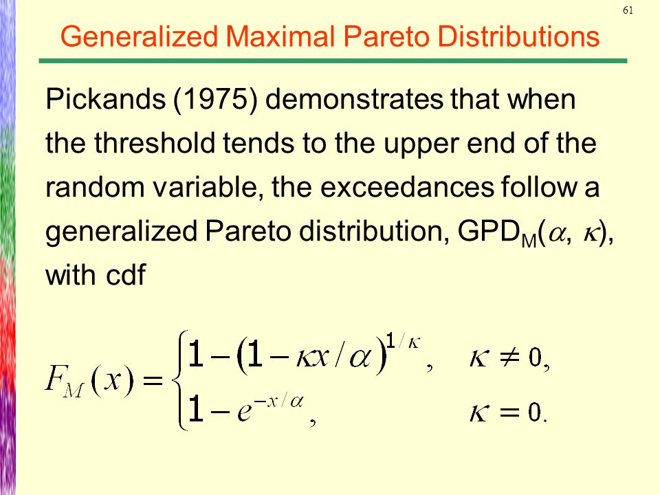 61 Generalized Maximal Pareto Distributions Pickands (1975) demonstrates that when the threshold tends to the upper end of the random variable, the ex