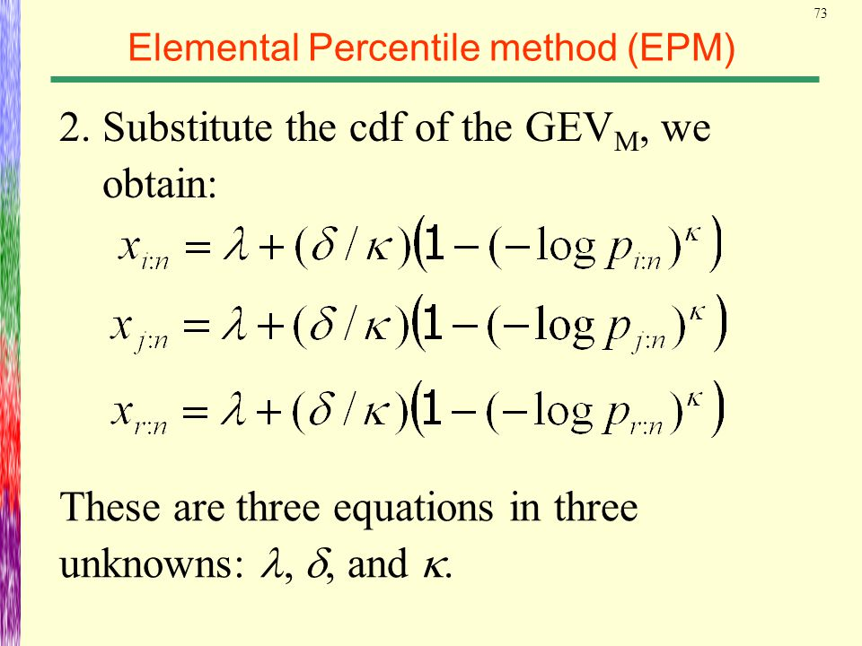 73 Elemental Percentile method (EPM) 2. Substitute the cdf of the GEV M, we obtain: These are three equations in three unknowns:, , and .