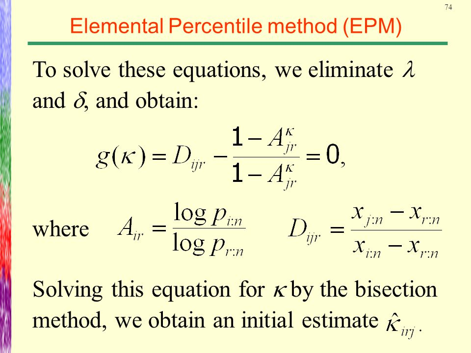 74 Elemental Percentile method (EPM) To solve these equations, we eliminate and , and obtain: where Solving this equation for  by the bisection meth