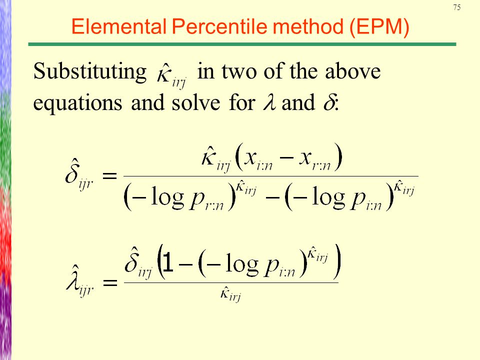 75 Elemental Percentile method (EPM) Substituting in two of the above equations and solve for and  :