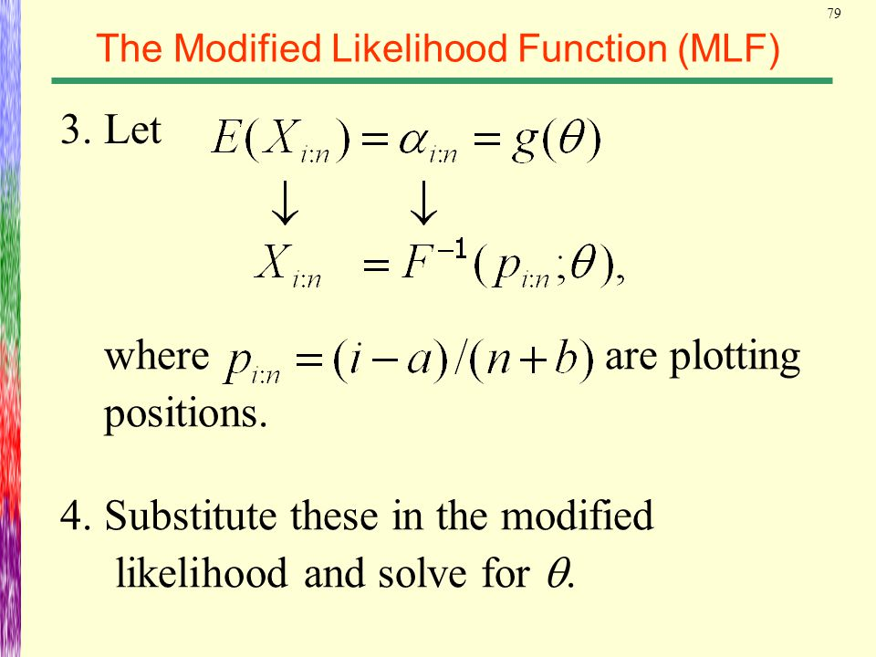 79 The Modified Likelihood Function (MLF) 3. Let where are plotting positions. 4. Substitute these in the modified likelihood and solve for .