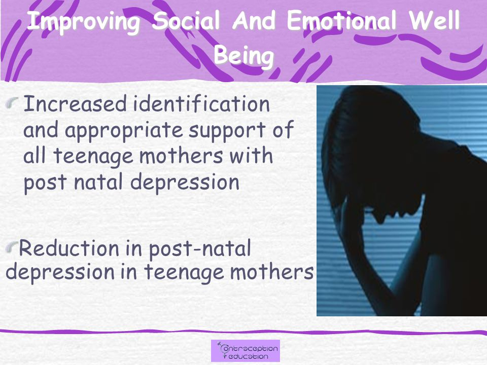 Improving Social And Emotional Well Being Increased identification and appropriate support of all teenage mothers with post natal depression Reduction