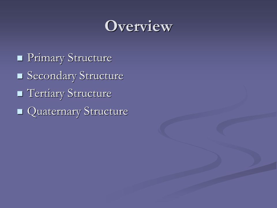 Overview Primary Structure Primary Structure Secondary Structure Secondary Structure Tertiary Structure Tertiary Structure Quaternary Structure Quaternary Structure