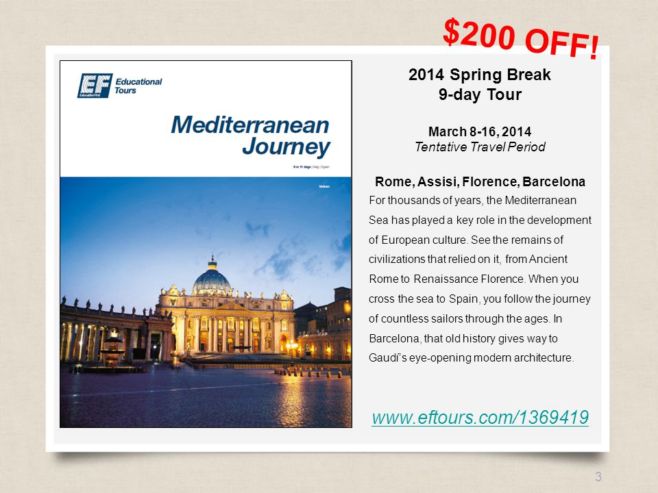 eftours.com 3 2014 Spring Break 9-day Tour March 8-16, 2014 Tentative Travel Period Rome, Assisi, Florence, Barcelona For thousands of years, the Mediterranean Sea has played a key role in the development of European culture.